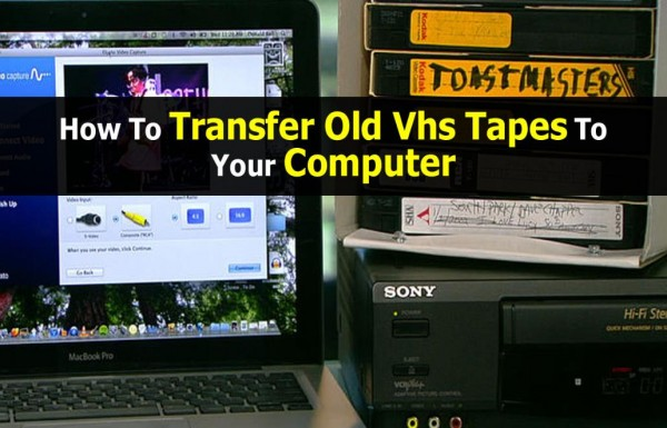 How To Transfer Old Vhs Tapes To Computer How To Instructions